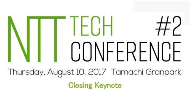 NTT Tech Conference #2 について Closing Keynote