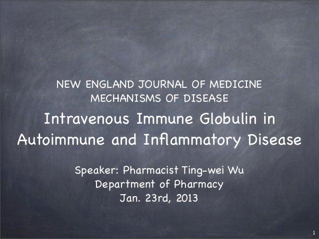 NEW ENGLAND JOURNAL OF MEDICINE         MECHANISMS OF DISEASE   Intravenous Immune Globulin inAutoimmune and Inflammatory D...