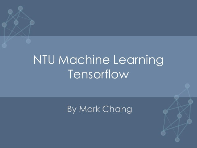 NTU Machine Learning Tensorflow By Mark Chang
