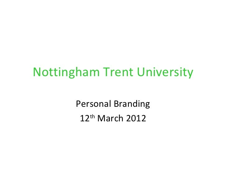 Nottingham Trent University       Personal Branding        12th March 2012