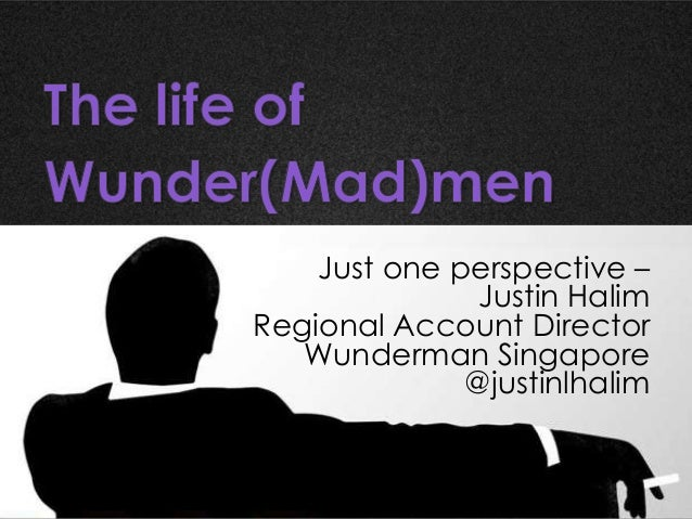 Just one perspective –               Justin HalimRegional Account Director   Wunderman Singapore              @justinlhalim