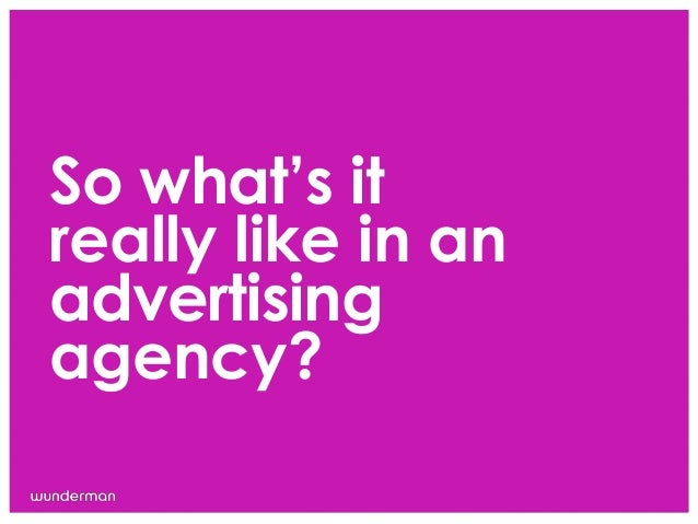 So what's itreally like in anadvertisingagency?