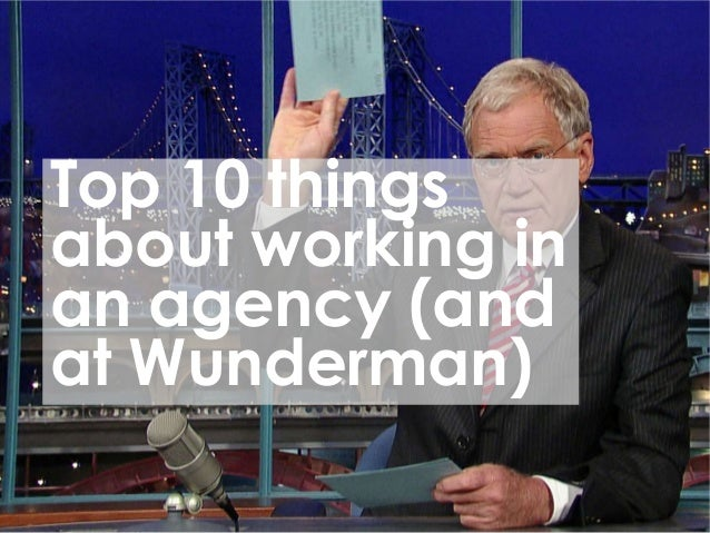 Top 10 thingsabout working inan agency (andat Wunderman)
