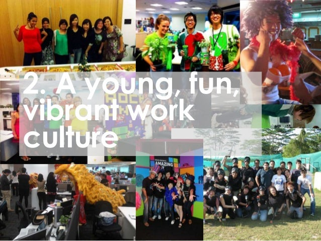 2. A young, fun,vibrant workculture