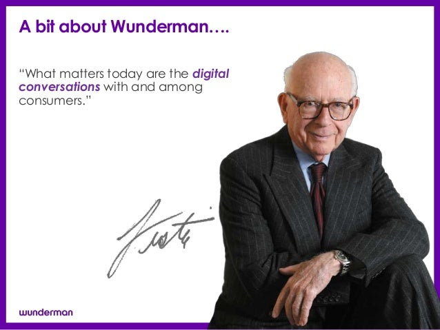 """A bit about Wunderman….""""What matters today are the digitalconversations with and amongconsumers."""""""