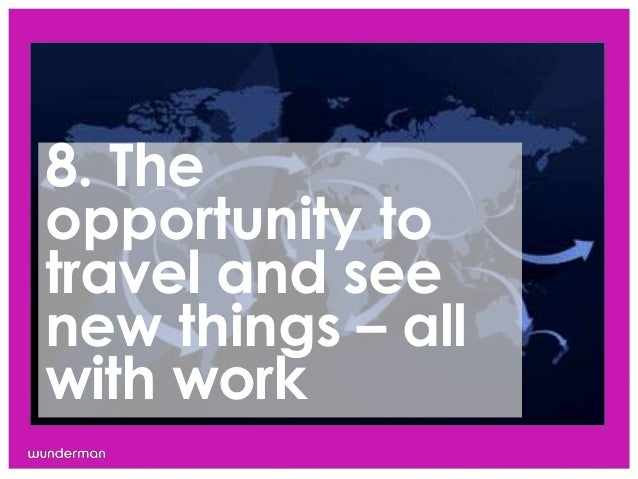 8. Theopportunity totravel and seenew things – allwith work