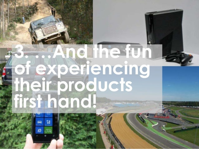 3. …And the funof experiencingtheir productsfirst hand!