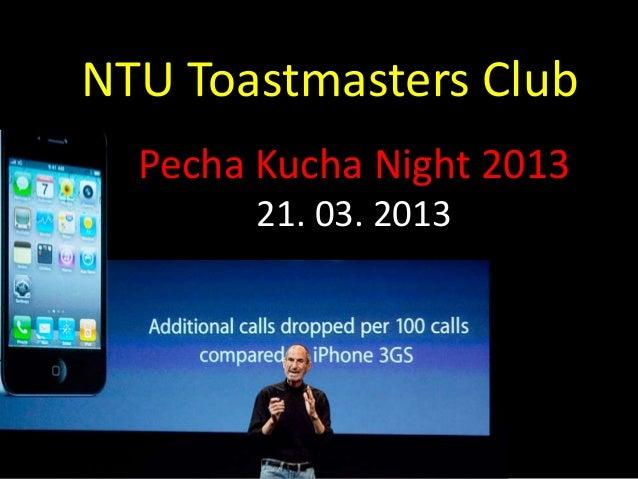 NTU Toastmasters Club  Pecha Kucha Night 2013        21. 03. 2013