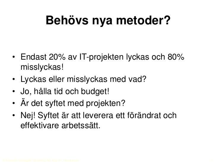 Behövs nya metoder?<br />Endast 20% av IT-projekten lyckas och 80% misslyckas! <br />Lyckas eller misslyckas med vad?<br /...
