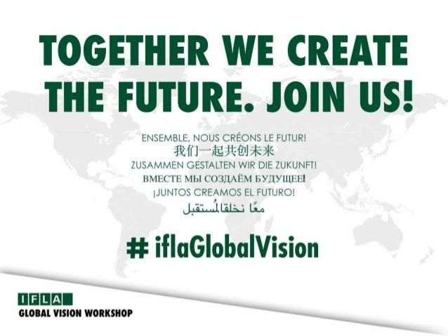 Upplägg • Kort introduktion till IFLA • Global Vision, introduktion • Workshop