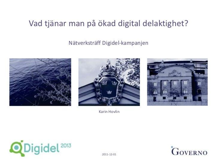 Vad tjänar man på ökad digital delaktighet?          Nätverksträff Digidel-kampanjen                     Karin Hovlin     ...