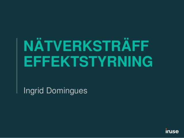 NÄTVERKSTRÄFF EFFEKTSTYRNING Ingrid Domingues