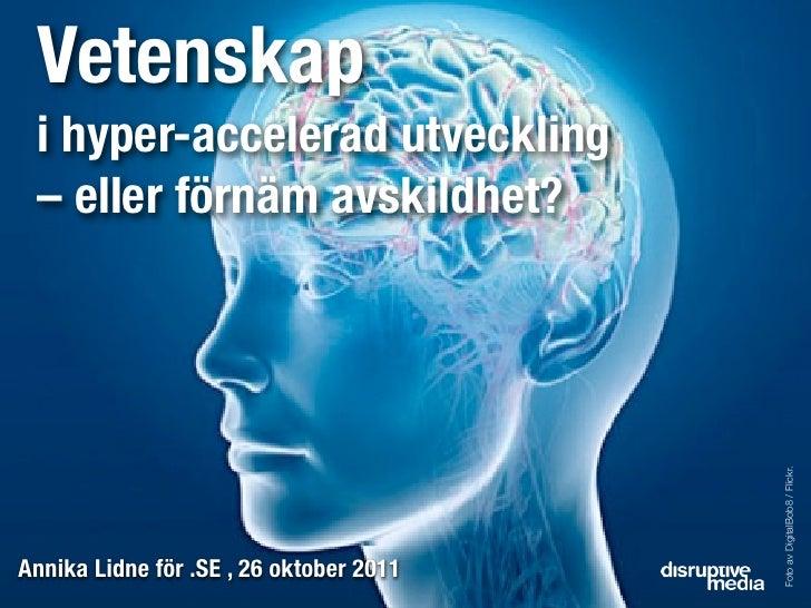 Vetenskap i hyper-accelerad utveckling – eller förnäm avskildhet?                                         Foto av DigitalB...