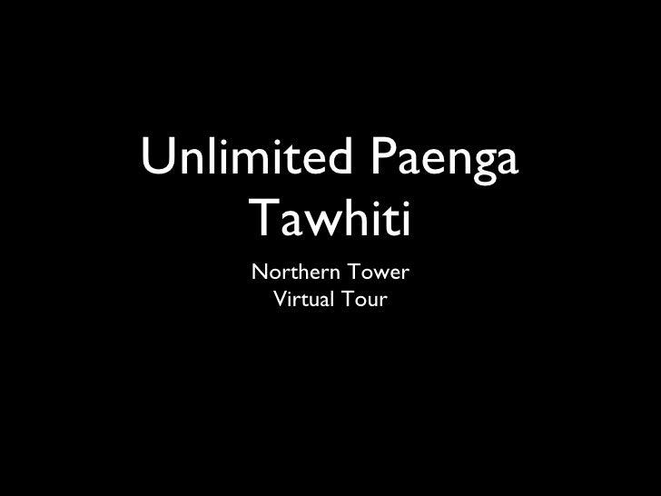 Unlimited Paenga Tawhiti <ul><li>Northern Tower </li></ul><ul><li>Virtual Tour </li></ul>