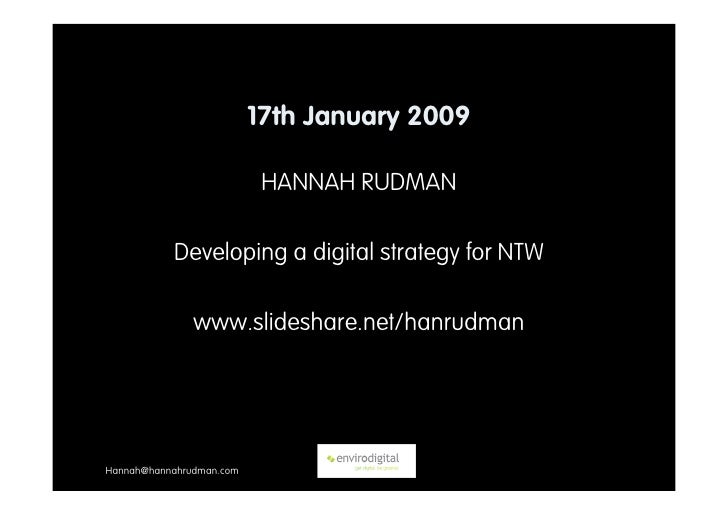 17th January 2009                             HANNAH RUDMAN             Developing a digital strategy for NTW             ...