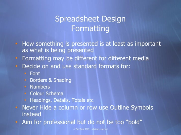 Spreadsheet Design                       Formatting • How something is presented is at least as important   as what is bei...
