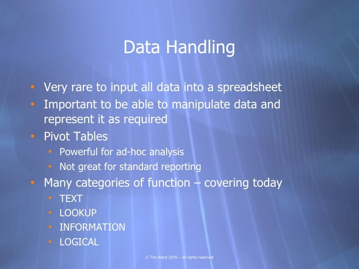 Data Handling  • Very rare to input all data into a spreadsheet • Important to be able to manipulate data and   represent ...