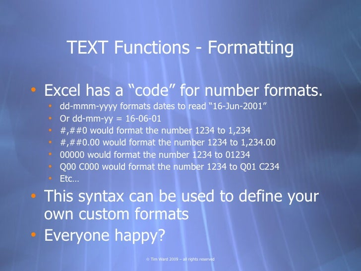 """TEXT Functions - Formatting  • Excel has a """"code"""" for number formats.   •   dd-mmm-yyyy formats dates to read """"16-Jun-2001..."""