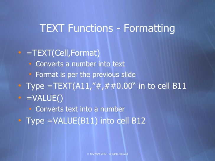TEXT Functions - Formatting  • =TEXT(Cell,Format)   • Converts a number into text   • Format is per the previous slide • T...