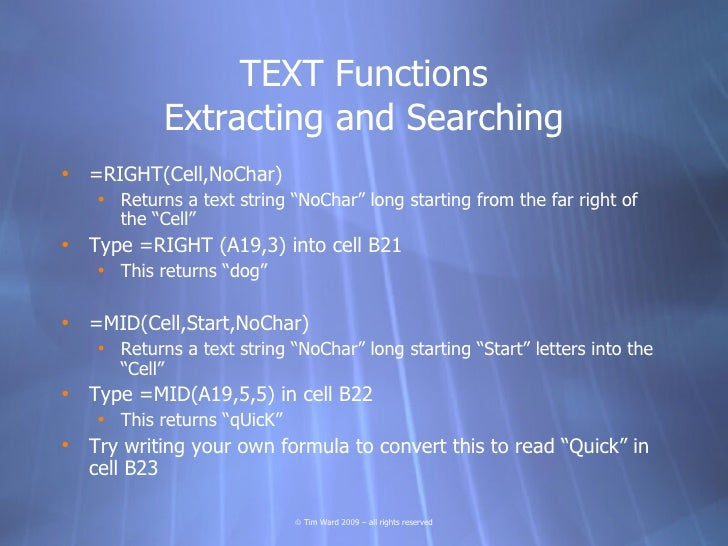 """TEXT Functions             Extracting and Searching • =RIGHT(Cell,NoChar)     • Returns a text string """"NoChar"""" long starti..."""
