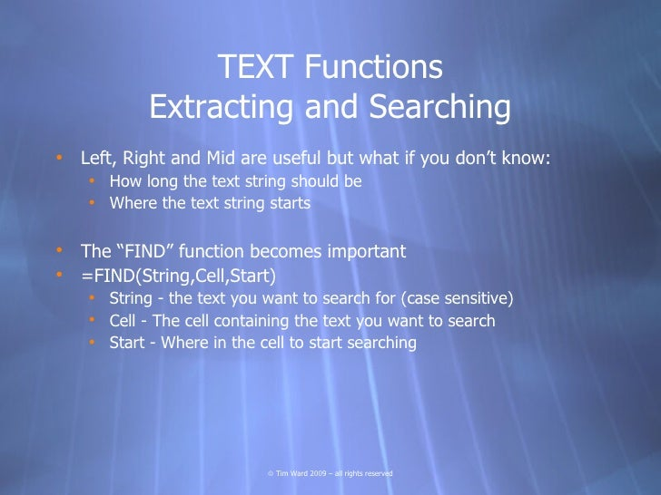 TEXT Functions             Extracting and Searching • Left, Right and Mid are useful but what if you don't know:     • How...