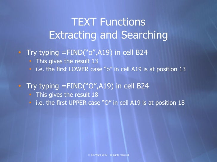 """TEXT Functions           Extracting and Searching • Try typing =FIND(""""o"""",A19) in cell B24    • This gives the result 13   ..."""