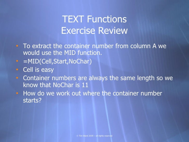 TEXT Functions               Exercise Review • To extract the container number from column A we   would use the MID functi...