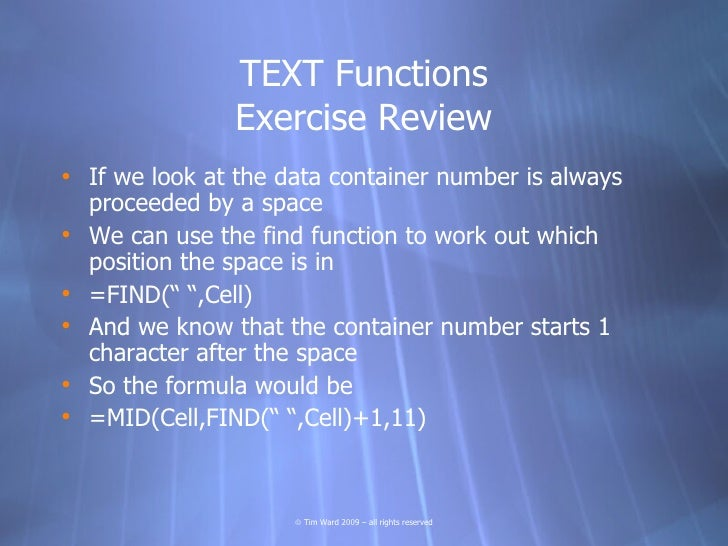 TEXT Functions                Exercise Review • If we look at the data container number is always   proceeded by a space •...