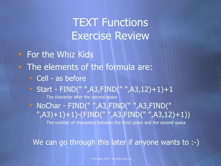 TEXT Functions                     Exercise Review • For the Whiz Kids • The elements of the formula are:   • Cell - as be...