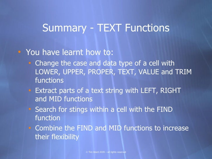 Summary - TEXT Functions  • You have learnt how to:   • Change the case and data type of a cell with     LOWER, UPPER, PRO...