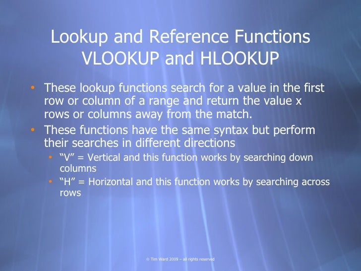 Lookup and Reference Functions       VLOOKUP and HLOOKUP • These lookup functions search for a value in the first   row or...