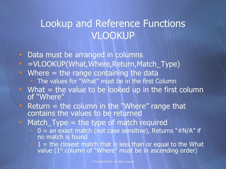 Lookup and Reference Functions                 VLOOKUP • Data must be arranged in columns • =VLOOKUP(What,Where,Return,Mat...