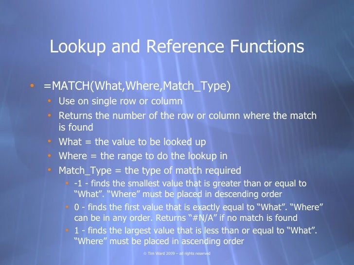 Lookup and Reference Functions  • =MATCH(What,Where,Match_Type)   • Use on single row or column   • Returns the number of ...