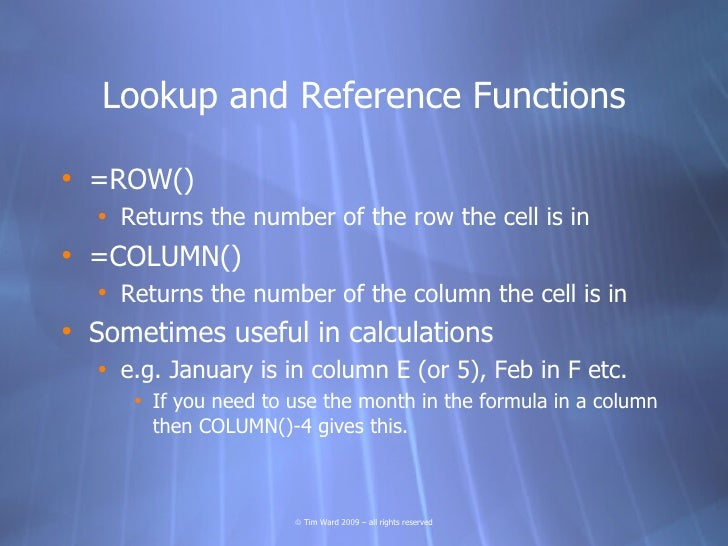 Lookup and Reference Functions  • =ROW()   • Returns the number of the row the cell is in • =COLUMN()   • Returns the numb...
