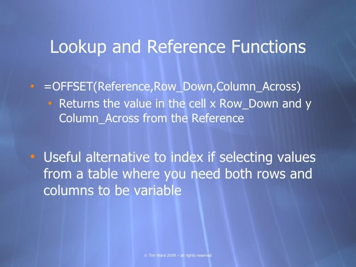Lookup and Reference Functions  • =OFFSET(Reference,Row_Down,Column_Across)    • Returns the value in the cell x Row_Down ...