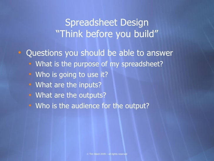 """Spreadsheet Design             """"Think before you build"""" • Questions you should be able to answer   •   What is the purpose..."""