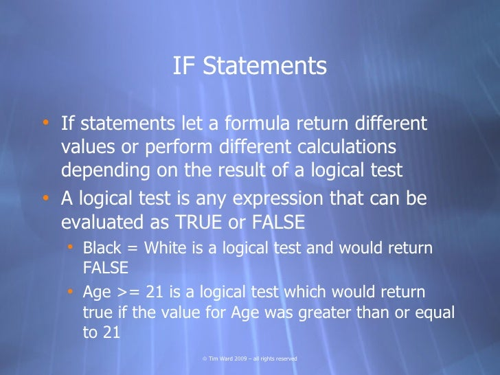 IF Statements  • If statements let a formula return different   values or perform different calculations   depending on th...