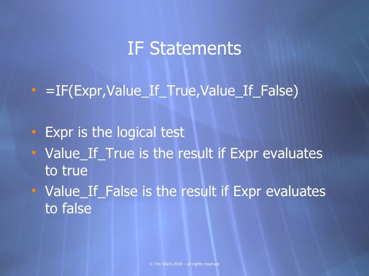 IF Statements  • =IF(Expr,Value_If_True,Value_If_False)  • Expr is the logical test • Value_If_True is the result if Expr ...