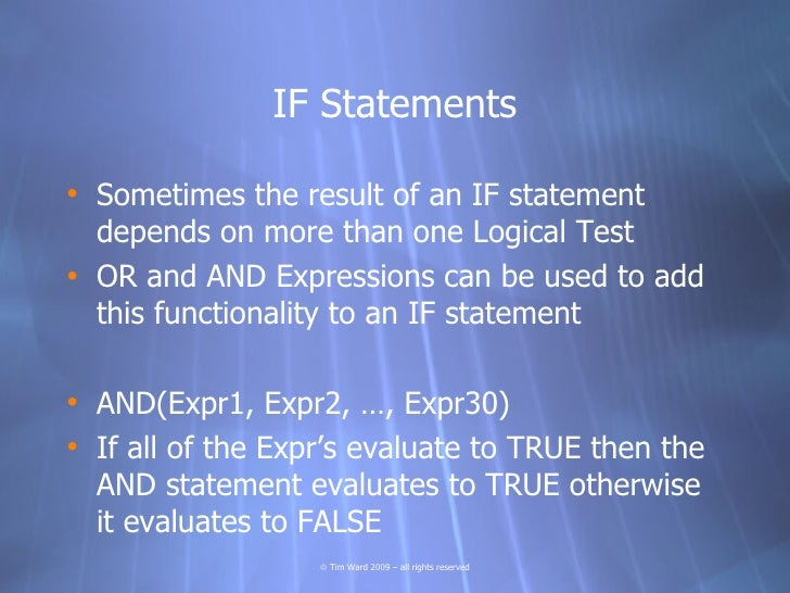 IF Statements  • Sometimes the result of an IF statement   depends on more than one Logical Test • OR and AND Expressions ...