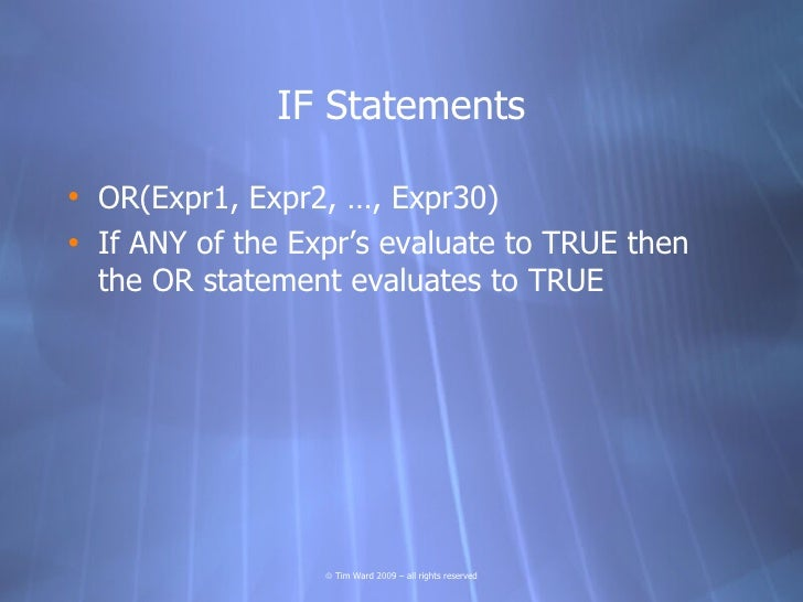 IF Statements  • OR(Expr1, Expr2, …, Expr30) • If ANY of the Expr's evaluate to TRUE then   the OR statement evaluates to ...