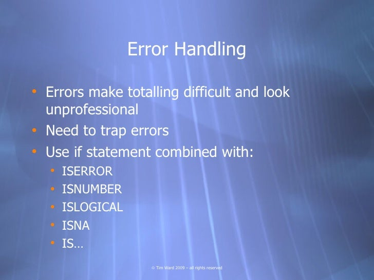 Error Handling  • Errors make totalling difficult and look   unprofessional • Need to trap errors • Use if statement combi...