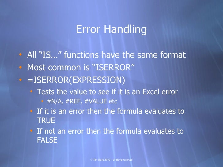 """Error Handling  • All """"IS…"""" functions have the same format • Most common is """"ISERROR"""" • =ISERROR(EXPRESSION)   • Tests the..."""