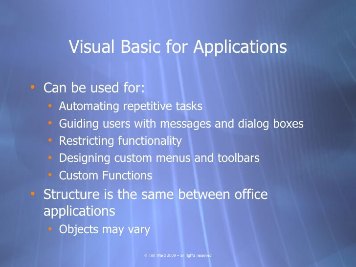 Visual Basic for Applications  • Can be used for:   •   Automating repetitive tasks   •   Guiding users with messages and ...