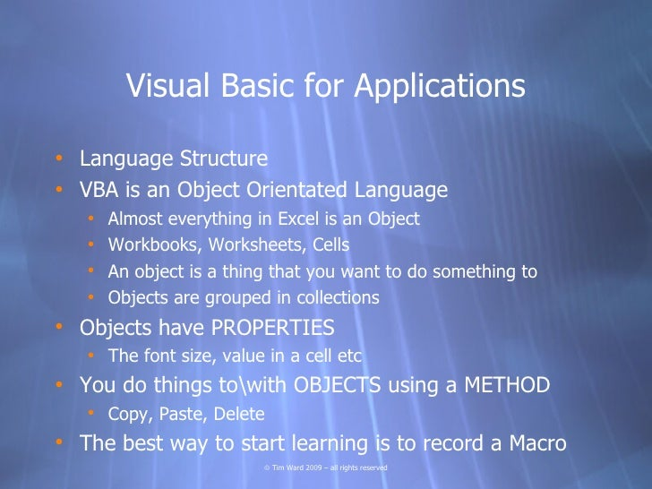 Visual Basic for Applications  • Language Structure • VBA is an Object Orientated Language    •   Almost everything in Exc...