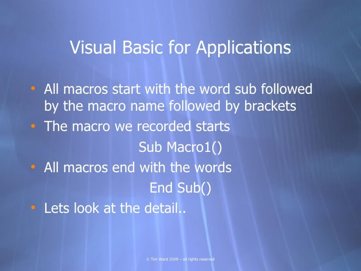 Visual Basic for Applications  • All macros start with the word sub followed   by the macro name followed by brackets • Th...