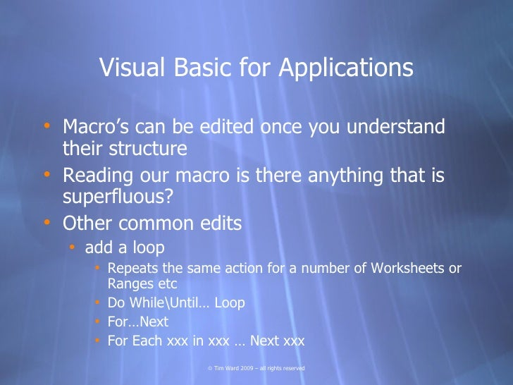 Visual Basic for Applications  • Macro's can be edited once you understand   their structure • Reading our macro is there ...
