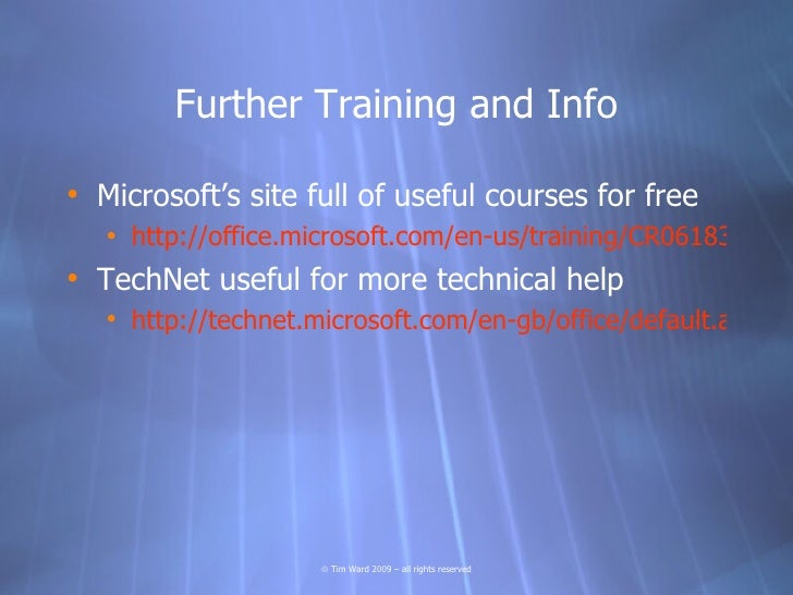 Further Training and Info  • Microsoft's site full of useful courses for free    • http://office.microsoft.com/en-us/train...
