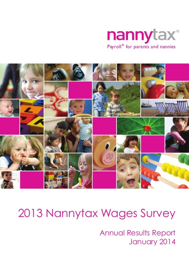 Payroll+ for parents and nannies  2013 Nannytax Wages Survey Annual Results Report January 2014