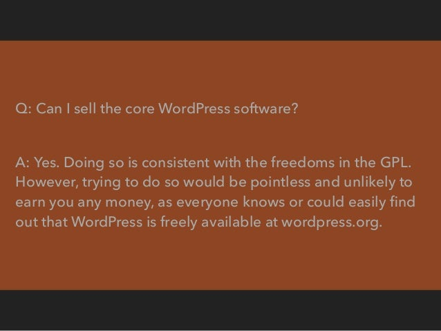 Q: I take a GPL theme or plugin from the WordPress theme or plugin repository, or I purchase a GPL theme or plugin from a ...