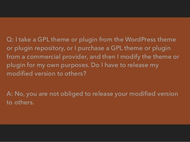 Q: I'm a commercial theme or plugin developer. I sell my GPL theme or plugin online, behind a pay wall. People can only ac...